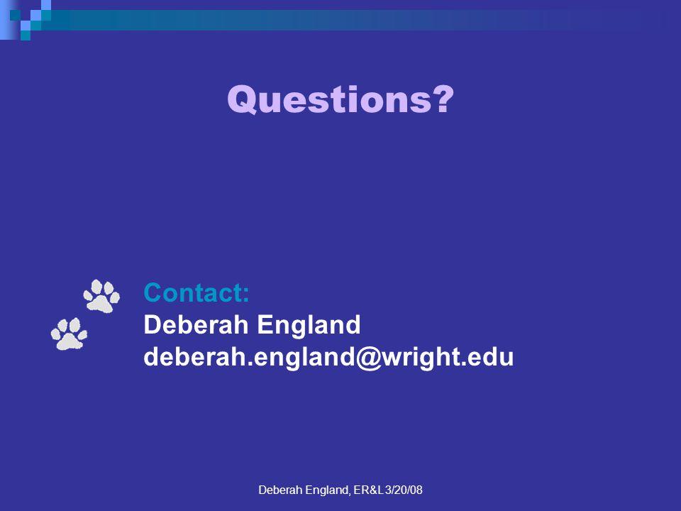 Deberah England, ER&L 3/20/08 Questions? Contact: Deberah England deberah.england@wright.edu
