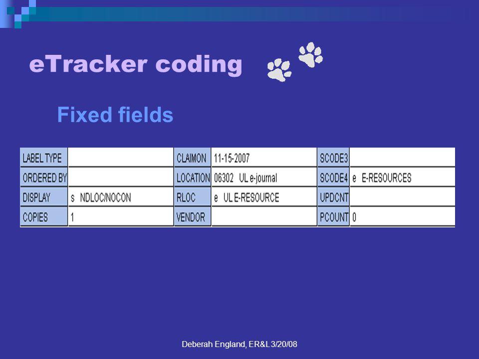 Deberah England, ER&L 3/20/08 eTracker coding Fixed fields