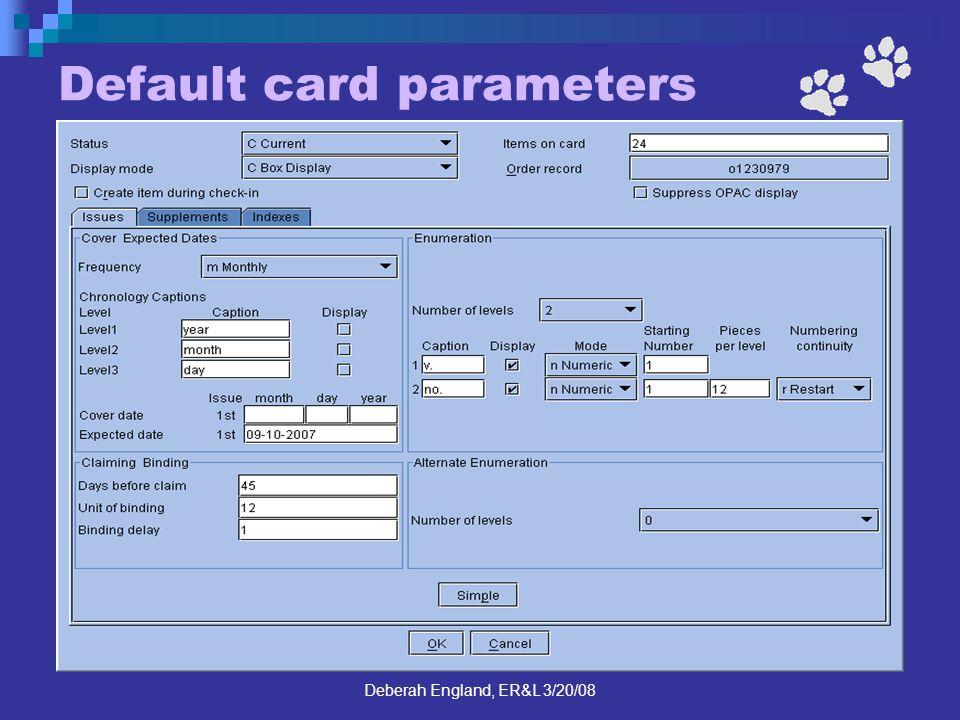 Deberah England, ER&L 3/20/08 Default card parameters