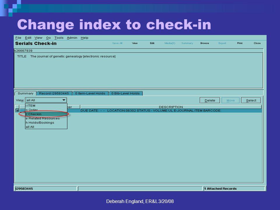 Deberah England, ER&L 3/20/08 Change index to check-in