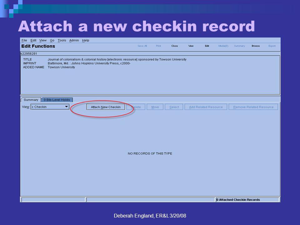 Deberah England, ER&L 3/20/08 Attach a new checkin record