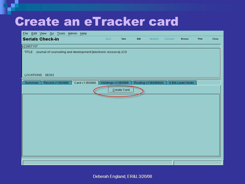 Deberah England, ER&L 3/20/08 Create an eTracker card