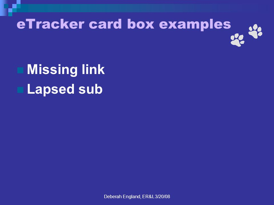 Deberah England, ER&L 3/20/08 eTracker card box examples Missing link Lapsed sub