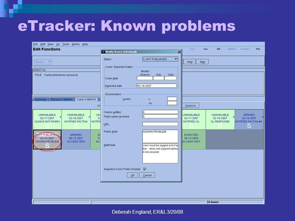 Deberah England, ER&L 3/20/08 eTracker: Known problems