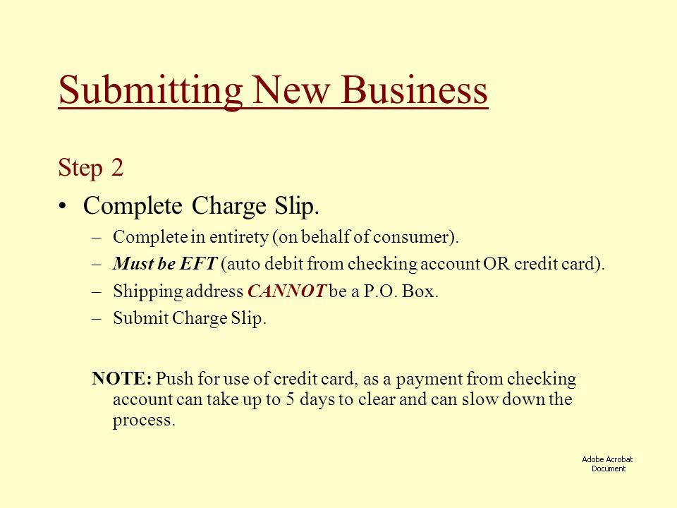 Step 2 Complete Charge Slip. –Complete in entirety (on behalf of consumer). –Must be EFT (auto debit from checking account OR credit card). –Shipping