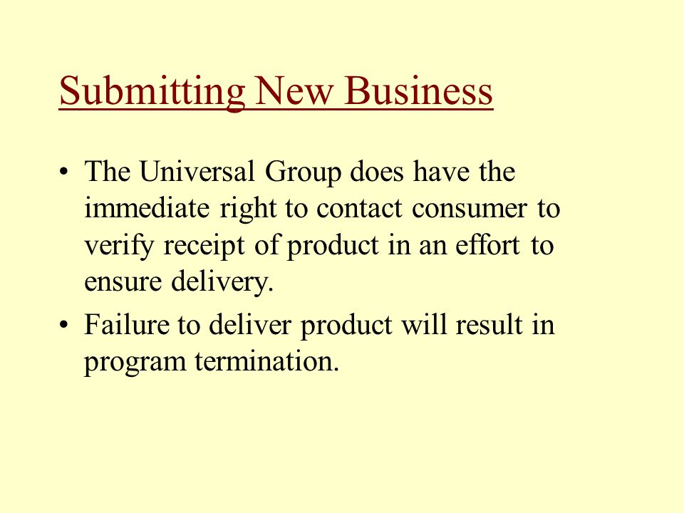 The Universal Group does have the immediate right to contact consumer to verify receipt of product in an effort to ensure delivery. Failure to deliver
