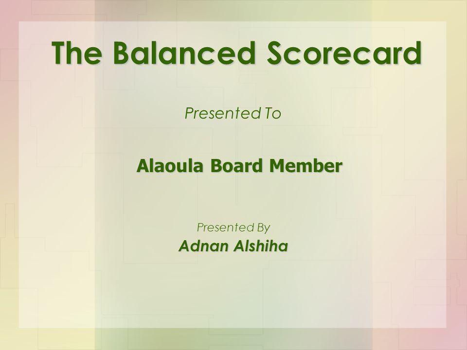 The Balanced Scorecard Presented To Adnan Alshiha Presented By Alaoula Board Member