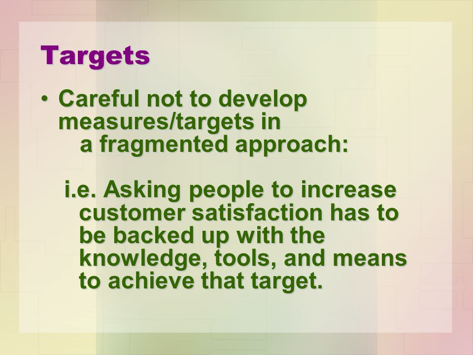 Targets Careful not to develop measures/targets inCareful not to develop measures/targets in a fragmented approach: a fragmented approach: i.e. Asking