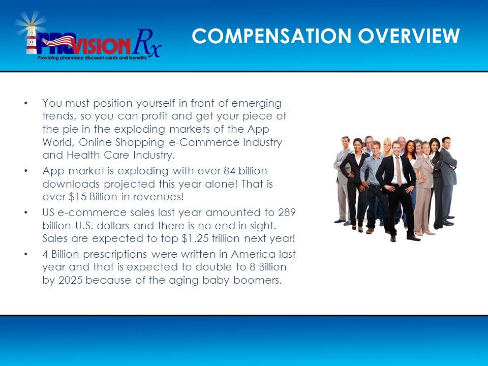 COMPENSATION OVERVIEW You must position yourself in front of emerging trends, so you can profit and get your piece of the pie in the exploding markets
