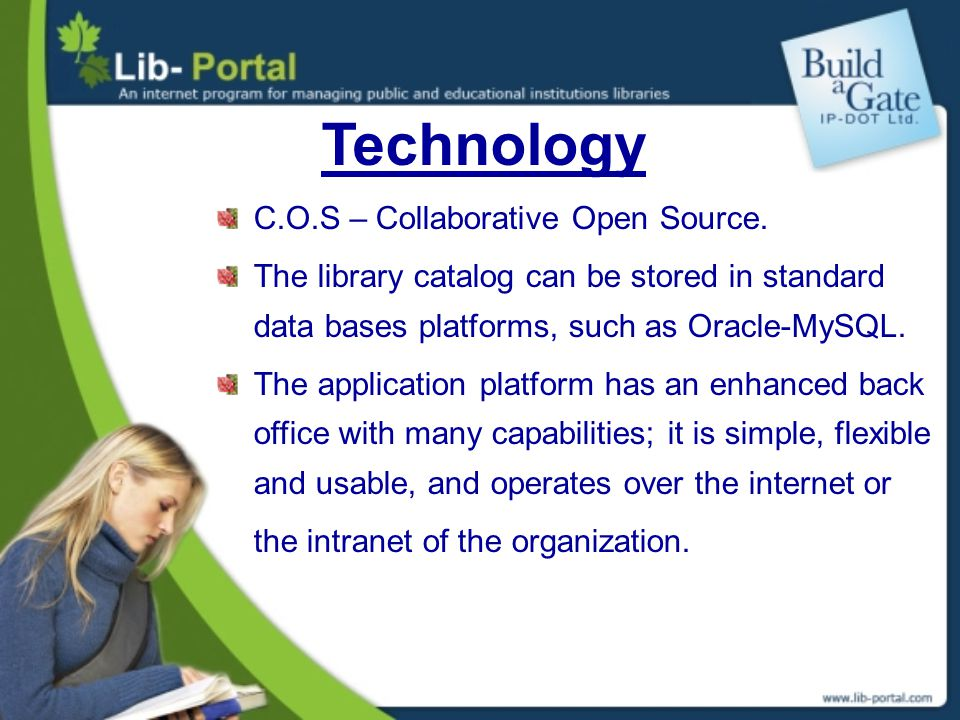 Technology C.O.S – Collaborative Open Source. The library catalog can be stored in standard data bases platforms, such as Oracle-MySQL. The applicatio