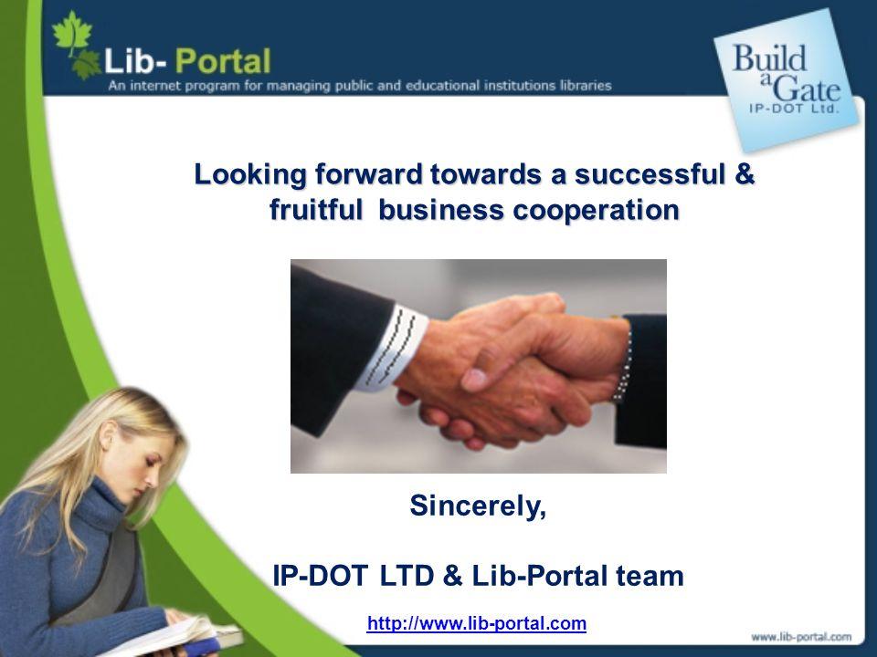 Looking forward towards a successful & fruitful business cooperation Sincerely, IP-DOT LTD & Lib-Portal team http://www.lib-portal.com