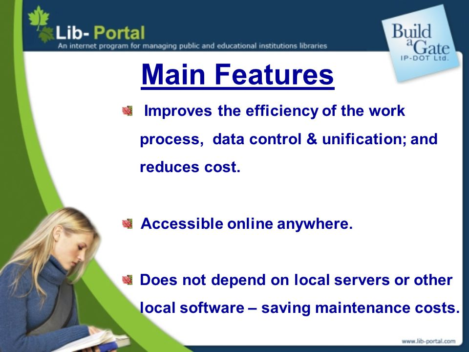 Improves the efficiency of the work process, data control & unification; and reduces cost. Accessible online anywhere. Does not depend on local server