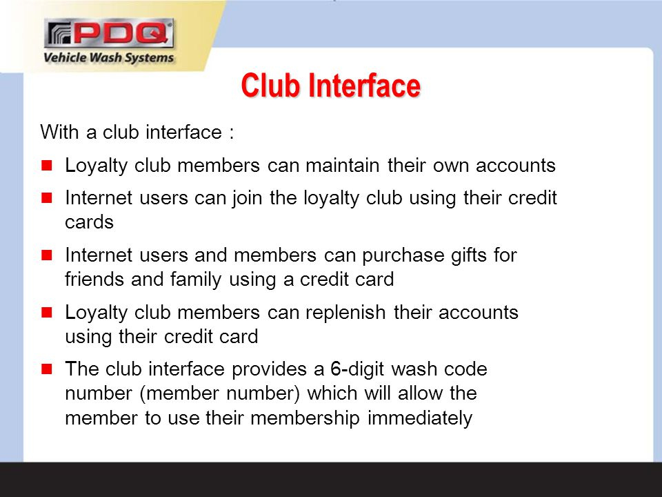 Club Interface With a club interface : Loyalty club members can maintain their own accounts Internet users can join the loyalty club using their credi