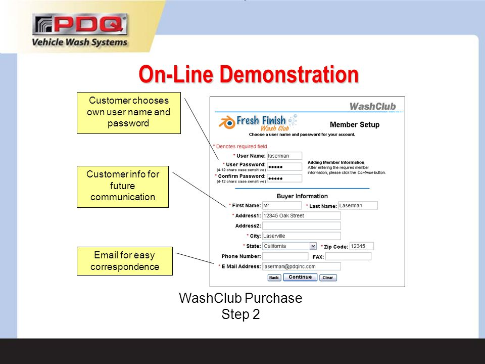 On-Line Demonstration WashClub Purchase Step 2 Customer chooses own user name and password Customer info for future communication Email for easy corre