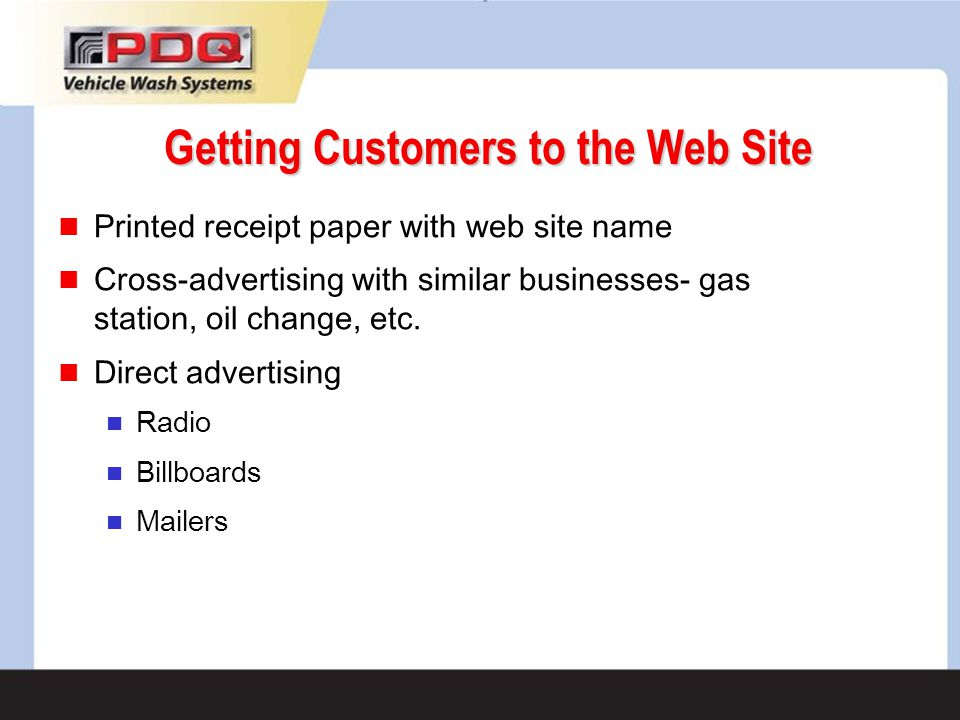 Printed receipt paper with web site name Cross-advertising with similar businesses- gas station, oil change, etc. Direct advertising Radio Billboards