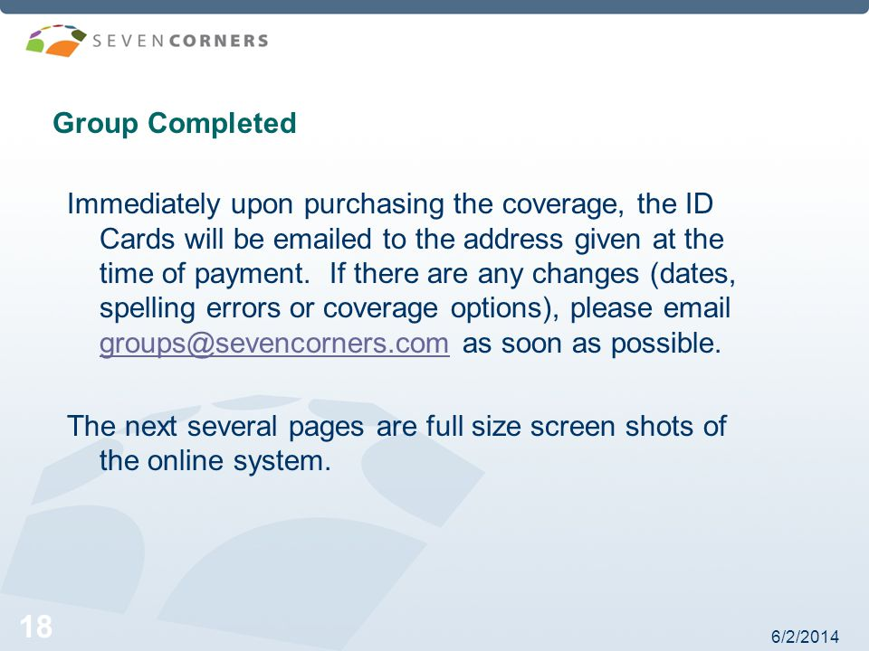 6/2/2014 18 Group Completed Immediately upon purchasing the coverage, the ID Cards will be emailed to the address given at the time of payment.