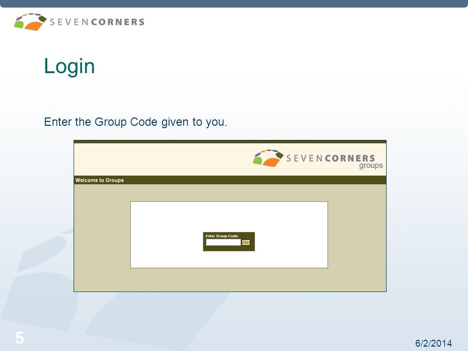 6/2/2014 5 Login Enter the Group Code given to you.