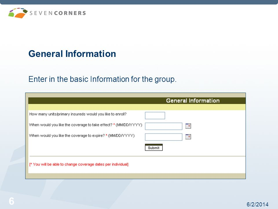 6/2/2014 6 General Information Enter in the basic Information for the group.