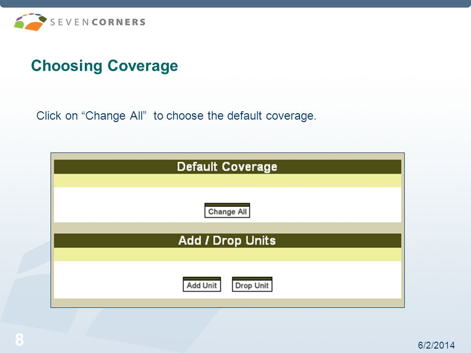 6/2/2014 9 Choose the Coverage option for your group and hit Submit.