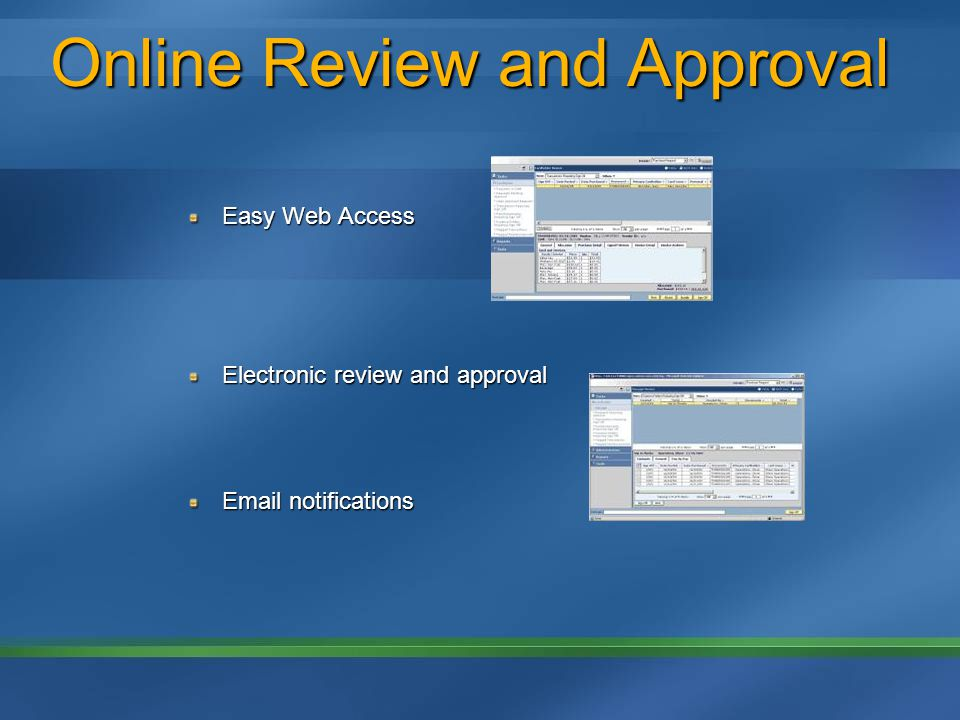 Online Review and Approval Easy Web Access Electronic review and approval Email notifications