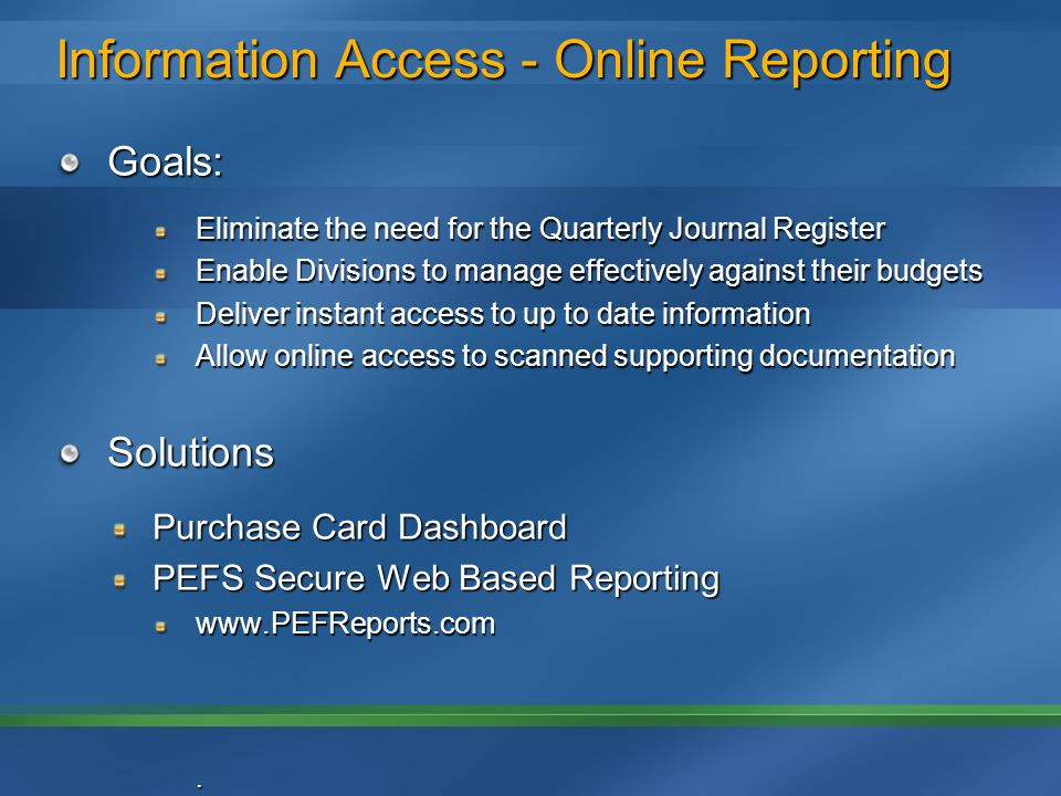 Information Access - Online Reporting Goals: Eliminate the need for the Quarterly Journal Register Enable Divisions to manage effectively against thei