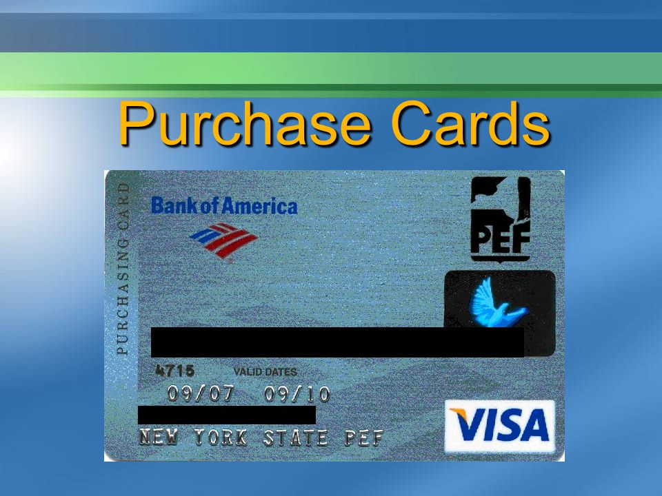 Division Cardholder PEF HQ Accounting Supplier BANK OF AMERICA Place order Receive goods Payment Request for authorization General ledger Payment Scheduled electronic data How Does a Purchasing Card Work.