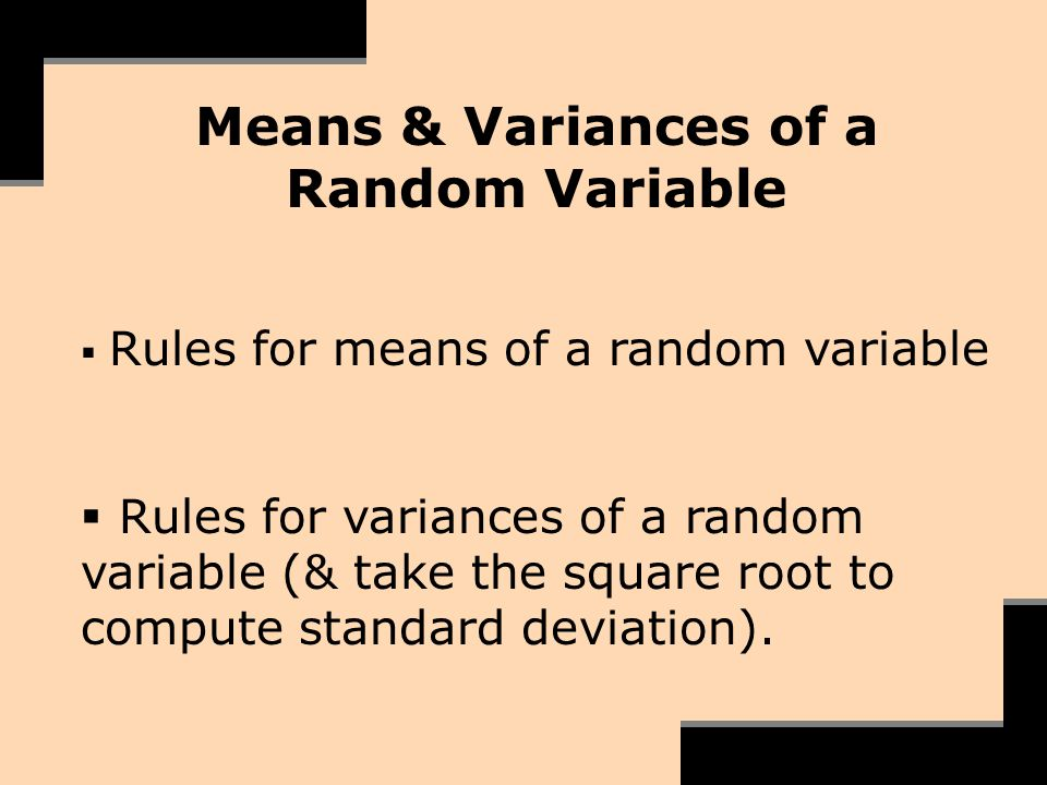 Means & Variances of a Random Variable Rules for means of a random variable Rules for variances of a random variable (& take the square root to comput