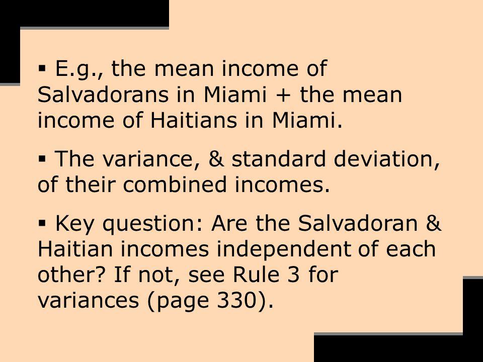E.g., the mean income of Salvadorans in Miami + the mean income of Haitians in Miami. The variance, & standard deviation, of their combined incomes. K