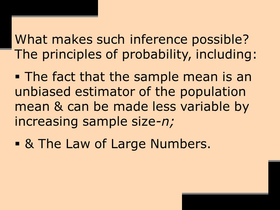 What makes such inference possible? The principles of probability, including: The fact that the sample mean is an unbiased estimator of the population