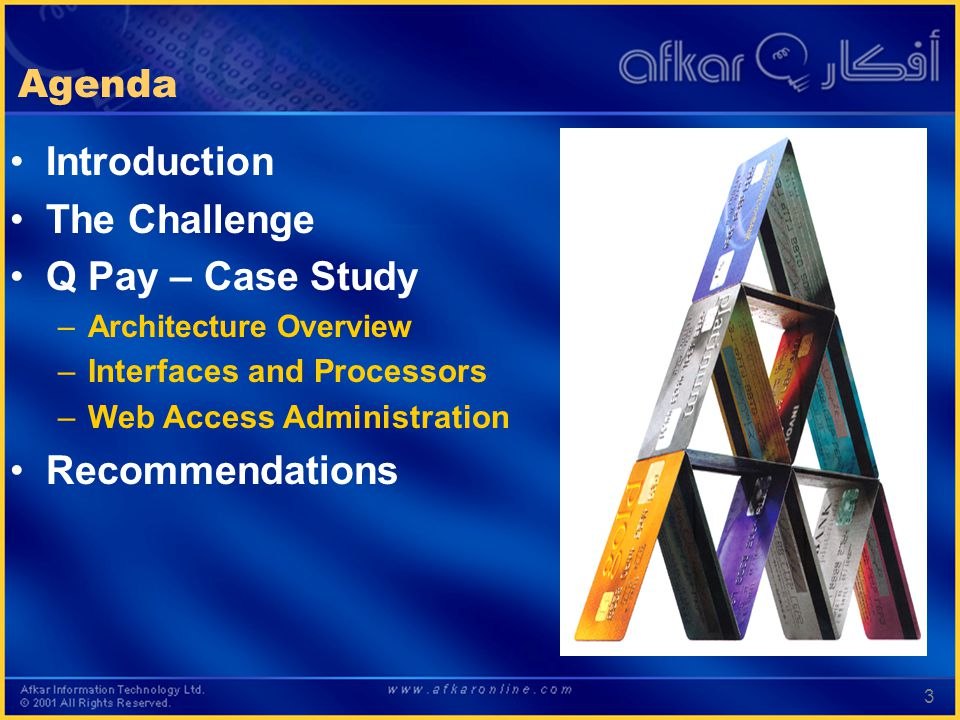 3 Agenda Introduction The Challenge Q Pay – Case Study –Architecture Overview –Interfaces and Processors –Web Access Administration Recommendations