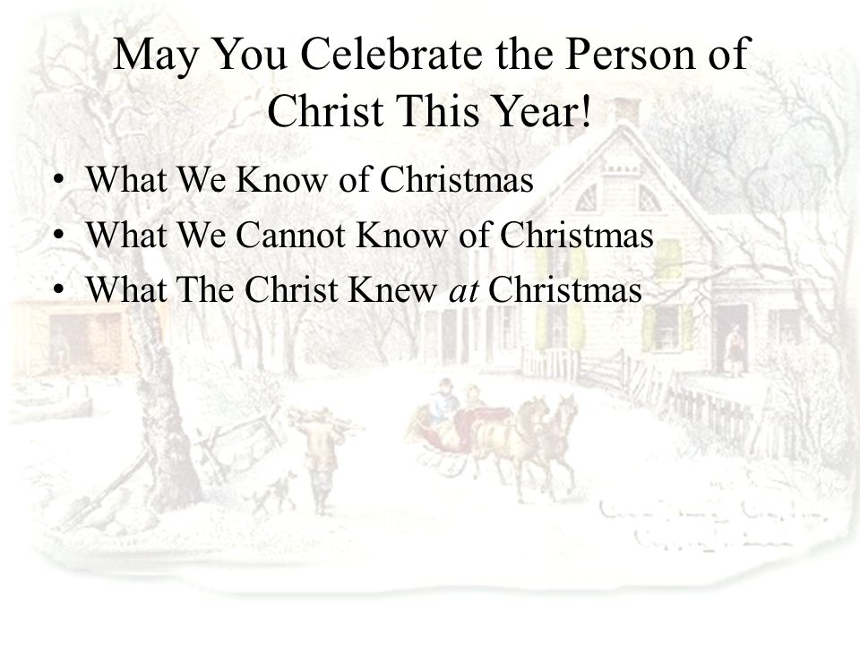 May You Celebrate the Person of Christ This Year.