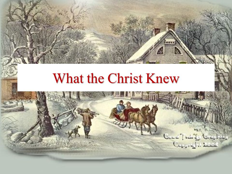 What the Christ Knew