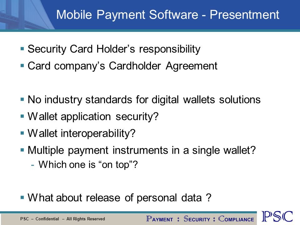 PSC – Confidential – All Rights Reserved Mobile Payment Software - Presentment Security Card Holders responsibility Card companys Cardholder Agreement