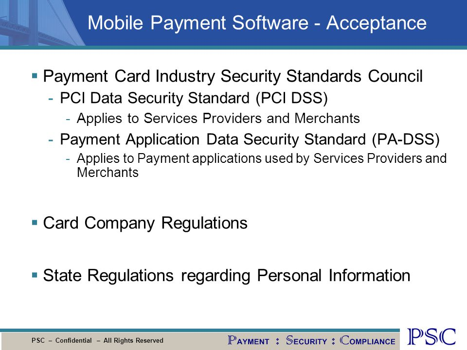 PSC – Confidential – All Rights Reserved Mobile Payment Software - Acceptance Payment Card Industry Security Standards Council -PCI Data Security Stan