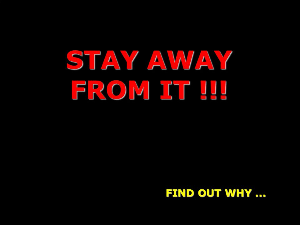 STAY AWAY FROM IT !!! FIND OUT WHY...