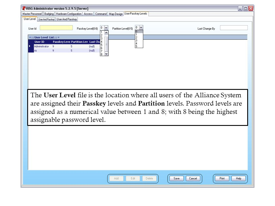 The User Level file is the location where all users of the Alliance System are assigned their Passkey levels and Partition levels. Password levels are