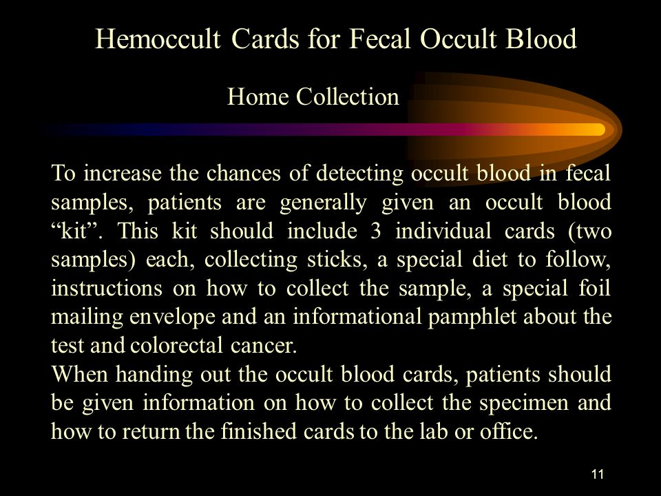 10 Collection Hemoccult Cards for Fecal Occult Blood or: 2) collected at home in a transportable container and brought to the lab, clinic or satellite