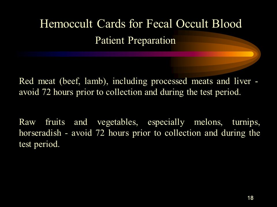 17 Hemoccult Cards for Fecal Occult Blood Patient Preparation - Special Diet In general, patients should be given instructions to avoid certain foods,