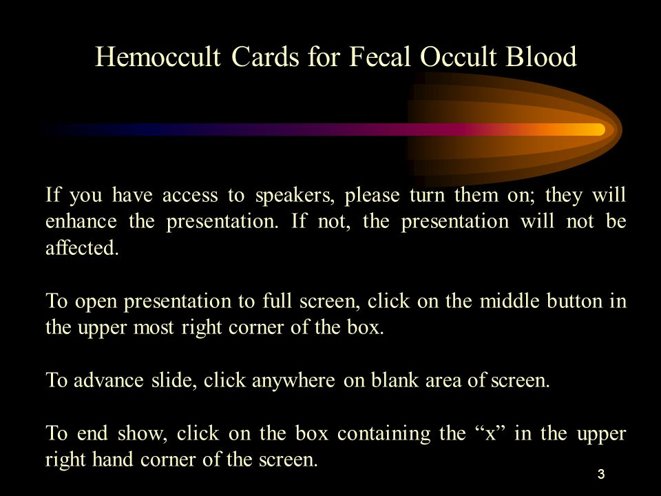 2 Hemoccult Cards for Fecal Occult Blood To advance slide, click anywhere on blank area of screen. the availability of written procedures and helpful