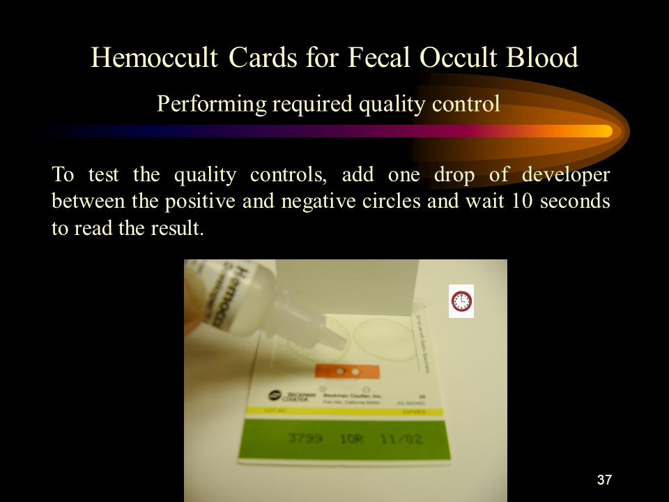 36 Hemoccult Cards for Fecal Occult Blood Performing required quality control After you have added the developer to your patient samples and read the