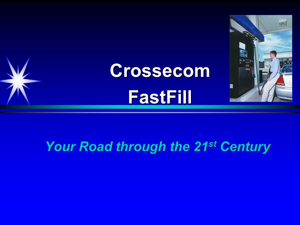 Your Road through the 21 st Century CrossecomFastFill