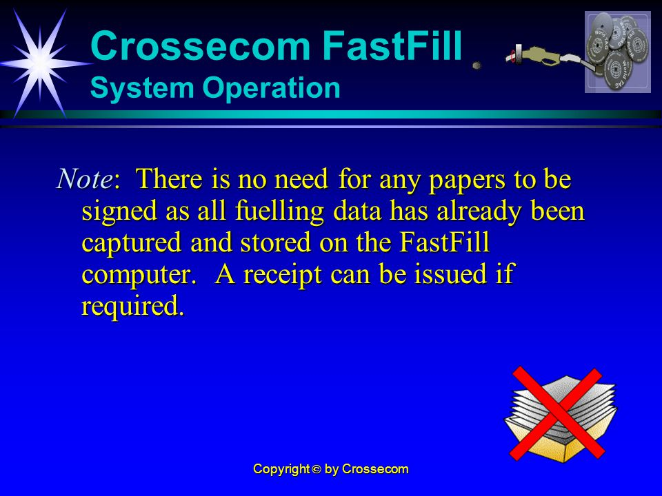 Copyright © by Crossecom Note: There is no need for any papers to be signed as all fuelling data has already been captured and stored on the FastFill computer.