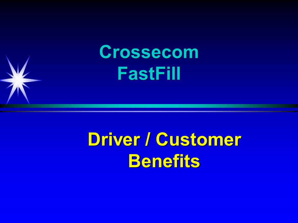 Crossecom FastFill Driver / Customer Benefits