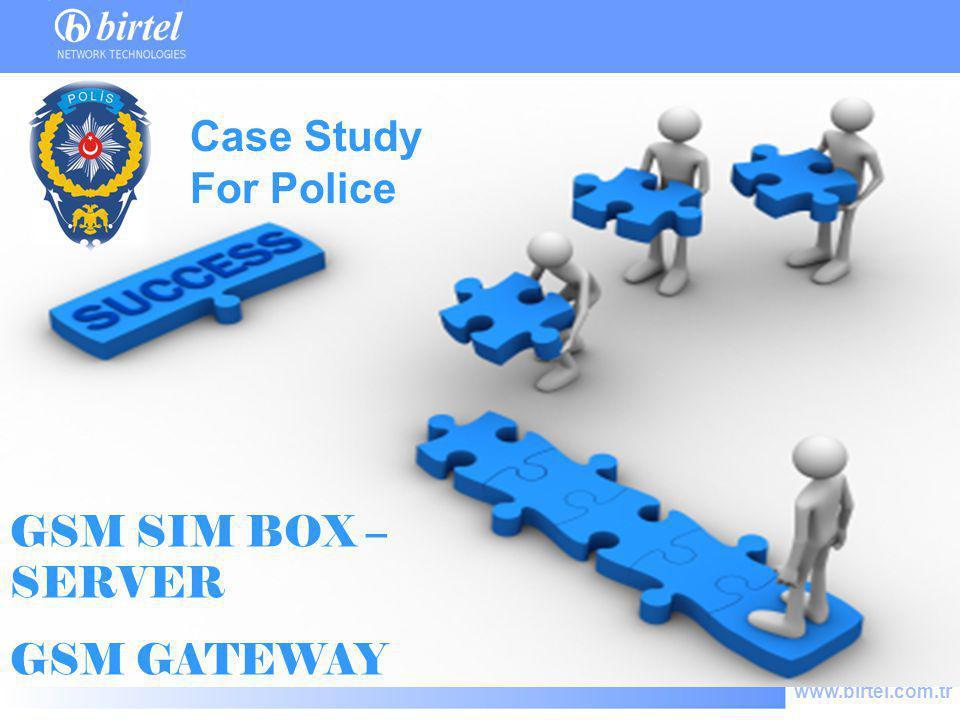 www.birtel.com.tr GSM SIM BOX – SERVER GSM GATEWAY Case Study For Police