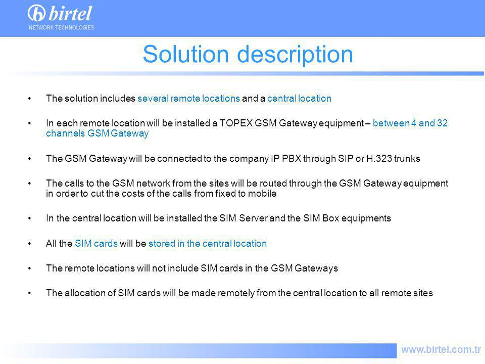 www.birtel.com.tr Solution description The solution includes several remote locations and a central location In each remote location will be installed