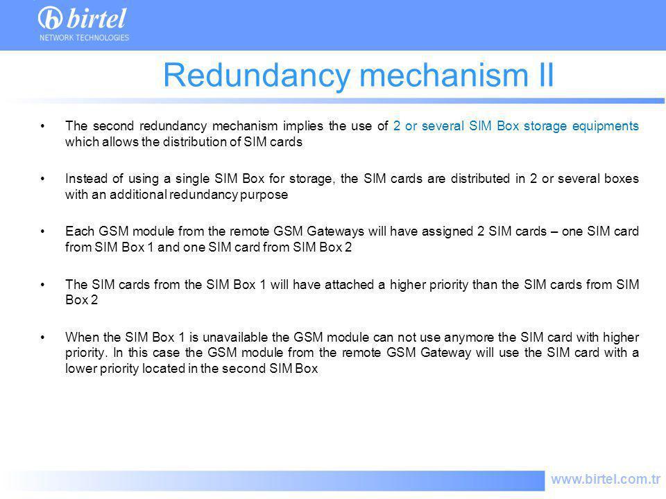 www.birtel.com.tr Redundancy mechanism II The second redundancy mechanism implies the use of 2 or several SIM Box storage equipments which allows the