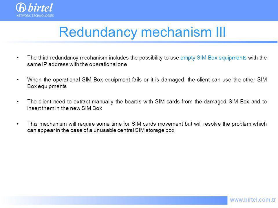 www.birtel.com.tr Redundancy mechanism III The third redundancy mechanism includes the possibility to use empty SIM Box equipments with the same IP ad