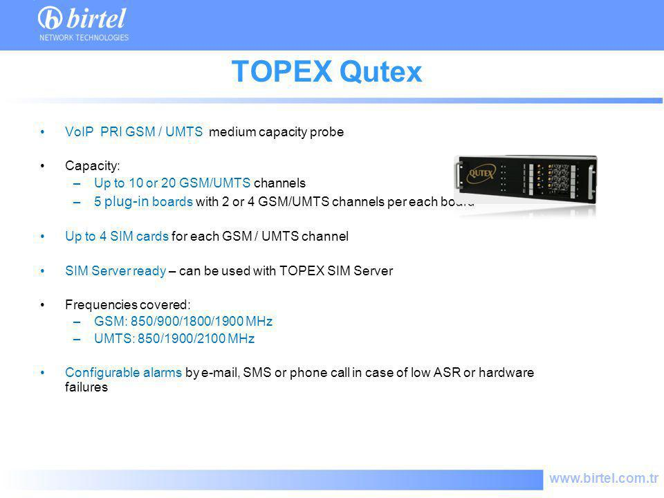 www.birtel.com.tr TOPEX Qutex VoIP PRI GSM / UMTS medium capacity probe Capacity: –Up to 10 or 20 GSM/UMTS channels –5 plug-in boards with 2 or 4 GSM/