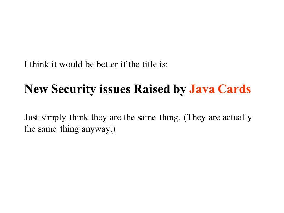 Outline : Some background.–Smart cards. –Java Cards.