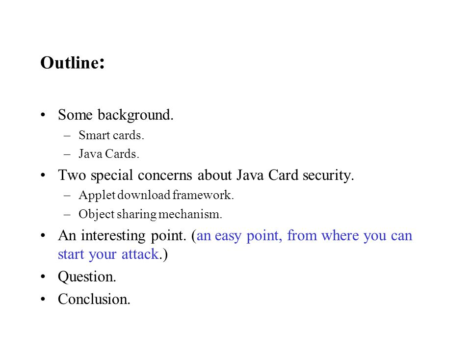 Outline : Some background. –Smart cards. –Java Cards.